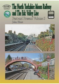 NORTH YORKSHIRE MOORS RAILWAY AND THE ESK VALLEY LINE - PAST AND PRESENT VOLUME 5