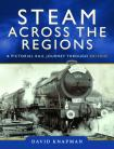 Steam Across the Regions A Pictorial Rail Journey Through Britain