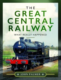 The Great Central Railway What Really Happened