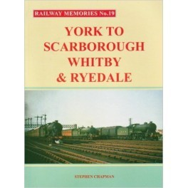 Railway Memories No 19 York to Scarborough, Whitby and Ryedale
