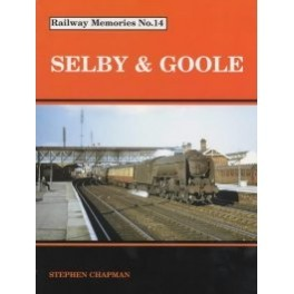 Railway Memories No 14 Selby and Goole