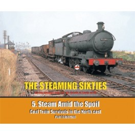 THE STEAMING SIXTIES No.5 Steam Amid the Spoil