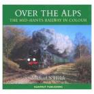 OVER THE ALPS The Mid-Hants Railway in Colour