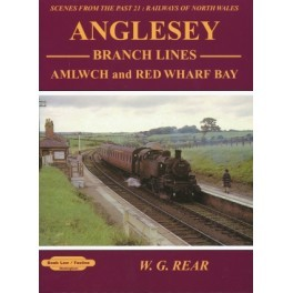 Anglesey Branch Lines Amlwch & Red Wharf Bay: 21: Scenes from the Past ,Railways of North Wales