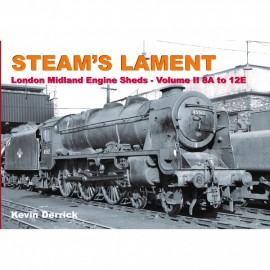 STEAMS LAMENT London Midland Region Engine Sheds 2 8A to 12E
