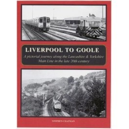 Liverpool to Goole A pictorial journey along the Lancashire & Yorkshire Main Line in the late 20th century