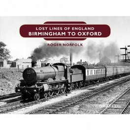Lost Lines of England Series – Birmingham to Oxford