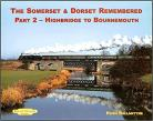 Somerset and Dorset Remembered: Part 2 - Highbridge To Bournemouth