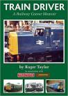Train Driver: A Railway Career Memoir