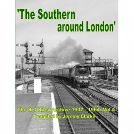 The Southern around London. The RC Riley Archive 1937-1964 Vol 4