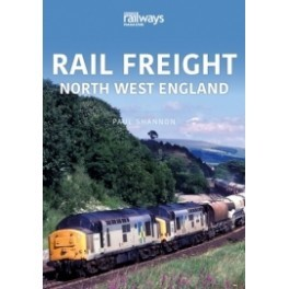 Rail Freight: North West England The Railways and Industry Series, Volume 3