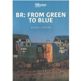 BR: FROM GREEN TO BLUE Britain's Railways Series, Volume 4