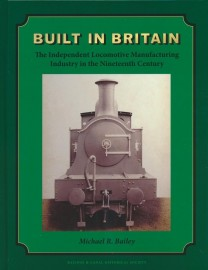 Built in Britain – The Independent Locomotive Manufacturing Industry in the Nineteenth Century