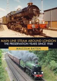 Main Line Steam Around London The Preservation Years Since 1968