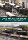 One Man's Railway: 0 Gauge in the Garden