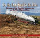 DAM  On the Iron Road to the Isles The story of the 'Jacobite' steam service on the West Highland Line