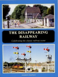 The Disappearing Railway: Celebrating the classic railway scene