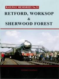 Railway Memories No. 31. Retford, Worksop and Sherwood Forest