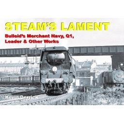 STEAM'S LAMENT Bulleid's Merchant Navy, Q1, Leader and other works