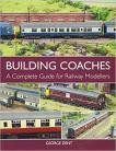 Building Coaches: A Complete Guide for Railway Modellers