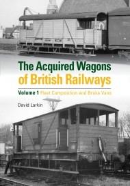 The Acquired Wagons of British Railways Volume 1 Fleet Composition & Brake Vans