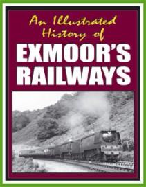 An Illustrated History of EXMOOR'S RAILWAYS