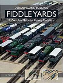 Designing and Building Fiddle Yards: A Complete Guide for Railway Modellers (