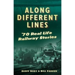 Along Different Lines 70 Real-Life Railway Stories