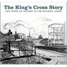 The King's Cross Story: 200 Years of History in the Railway Lands REPRINTED