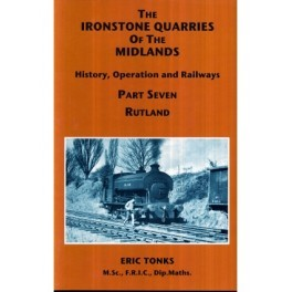 The Ironstone Quarriesof the Midlands Vol 7 Rutland