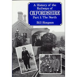 THE HISTORY OF THE RAILWAYS OF OXFORDSHIRE Part 1: The North