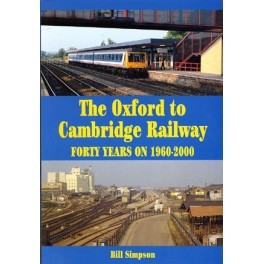 The Oxford to Cambridge Railway - Forty Years On 1960-2000