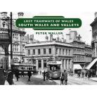 Lost Tramways: South Wales and Valleys