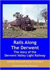 Rails along the Derwent The Story of the Derwent Valley Light Railway