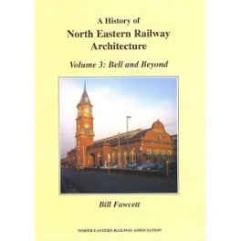 A History of the North Eastern Railway Architecture, Volume 3