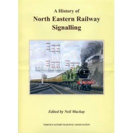 A History of North Eastern Railway Signalling REPRINT