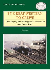 By Great Western to Crewe – The Story of the Wellington to Nantwich and Crewe Line