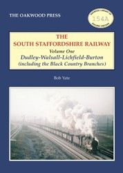 The South Staffordshire Railway – Volume One: Dudley-Walsall-Lichfield-Burton (including the Black Country Branches)