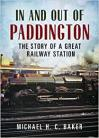 In and Out of Paddington: The Story of a Great Railway Station