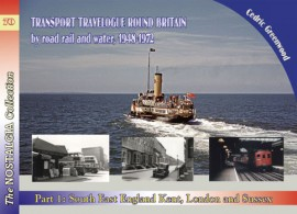 Vol 70 Transport Travelogue by Road, Rail and water 1948-1972 Part 1: South East England Kent, London and Sussex