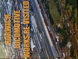 Horwich Locomotive Works Re-Visited