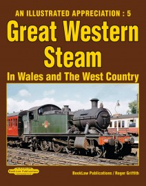 An Illustrated Appreciation 5 : GW Steam In Wales & West Country