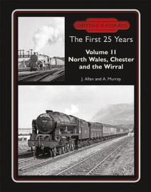 British Railways The First 25 Years Volume 11: North Wales, Chester and the Wirral