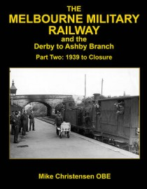Melbourne Military Railway and the Derby to Ashby Branch Part 2
